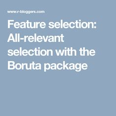 Feature selection: All-relevant selection with the Boruta package