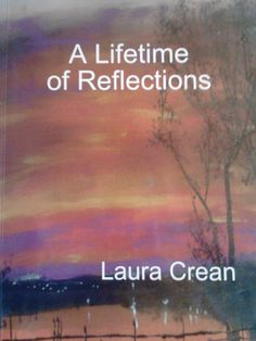 This book is a record of poems spanning 24 years. The highs and lows, spiritual, environmental and intensely personal reflections of the lifetime of one single mother on a mission - to use her voice!  http://www.amazon.co.uk/Lifetime-Reflections-Laura-Crean/dp/1447866207/ref=la_B007SEWAXQ_1_2?s=books&ie=UTF8&qid=1382831113&sr=1-2