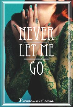 Never Let Me Go  Florence + The Machine song posters.    Poster design by Anaïs F. Afonso.    (original photographs by: Tom Beard, Phil Fisk, Matthew Stone)