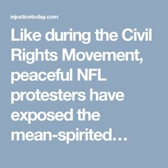 Like during the Civil Rights Movement, peaceful NFL protesters have exposed the mean-spirited…