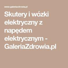 Skutery i wózki elektryczny z napędem elektrycznym - GaleriaZdrowia.pl