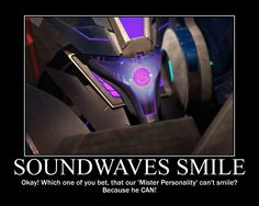 Soundwave's Smile by SuiteOrchestra on DeviantArt Transformers Soundwave, Transformers Memes, Transformers Characters, What Meme, Rescue Bots, Good Smile, Optimus Prime, Screwed Up, Smile Because