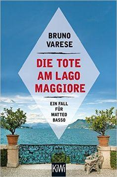 Die Tote am Lago Maggiore: Ein Fall für Matteo Basso: Amazon.de: Bruno Varese: Bücher gelesen