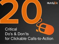 20 Do's & Don'ts for Clickable Calls-to-Action by HubSpot All-in-one Marketing Software, via Slideshare
