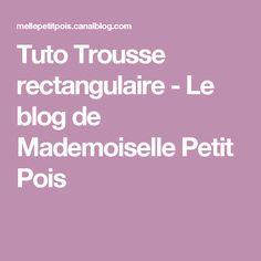 Tuto Trousse rectangulaire - Le blog de Mademoiselle Petit Pois Mademoiselle, Blog, Scrappy Quilts, Bag Tutorials, Learn To Sew, Snap Peas, Baskets, Clutch Bags, Boss