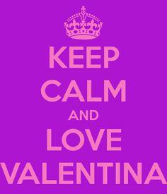 KEEP CALM AND LOVE VALENTINA