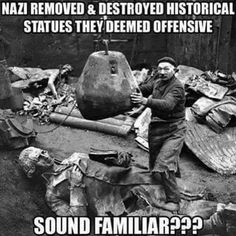 Trying to change history doesn't make history go away. Those that don't learn from history are doomed to repeat it.