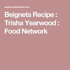 Beignets Recipe : Trisha Yearwood : Food Network