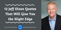 Have you read the Slight Edge? Here's my fave quotes from the book!  http://www.drlisamthompson.com/jeff-olson-quotes/
