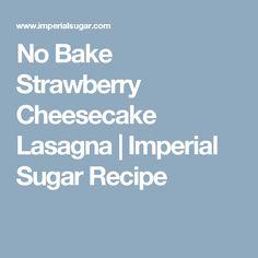 No Bake Strawberry Cheesecake Lasagna | Imperial Sugar Recipe