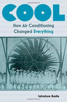 Cool: How Air Conditioning Changed Everything by Salvatore Basile  http://primo.lib.umn.edu/primo_library/libweb/action/dlDisplay.do?vid=TWINCITIES&docId=UMN_ALMA51617582700001701