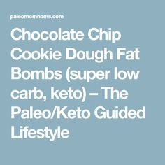 Chocolate Chip Cookie Dough Fat Bombs (super low carb, keto) – The Paleo/Keto Guided Lifestyle