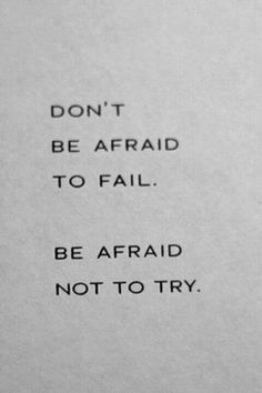 Wednesday Wisdom: Don't be afraid to fail. Be afraid not to try. Like if you agree. Words Quotes, Me Quotes, Motivational Quotes, Inspirational Quotes, Sayings, The Words, Cool Words, Great Quotes, Quotes To Live By