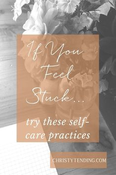If you feel stuck, try these self-care practices : Christy Tending Healing Arts : http://www.christytending.com