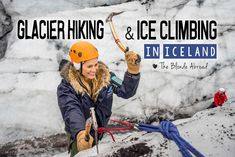 My Experience Glacier Hiking & Ice Climbing in Iceland | The Blonde Abroad