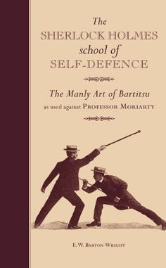 The Sherlock Holmes School of Self-Defence: The manly art of Bartitsu as used against Professor Moriarty by E.W. Barton-Wright, http://www.amazon.com/dp/1907332731/ref=cm_sw_r_pi_dp_9cJKrb0J8YPFD