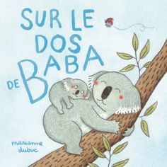 Sur le dos de Baba - Une naissance un livre (MARIANNE DUBUC) Kitty Crowther, Baby Koala, Marianne, Lectures, Illustration Artists, Snuggles, Something To Do, Free Apps, Ebooks