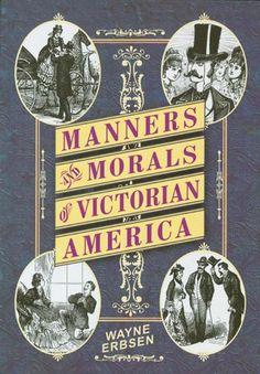 I love collecting books that recreate the Victorian age for me. This looks like a really fun read. MORALS & MANNERS OF VICTORIAN AMERICA BOOK