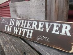 Home is wherever i'm with you sign by LodgeChic on Etsy, $15.00