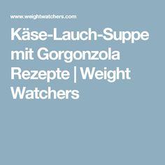 Käse-Lauch-Suppe mit Gorgonzola Rezepte | Weight Watchers