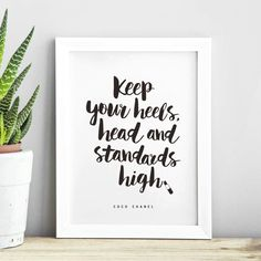 Keep Your Heels, Head and Standards High http://www.notonthehighstreet.com/themotivatedtype/product/coco-chanel-keep-your-heels-high-art-print @notonthehighst #notonthehighstreet