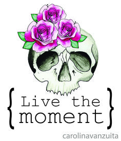 live the moment!