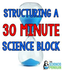 Structuring a 30 minute science block-- tips and suggestions