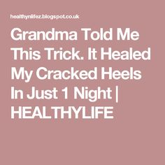 Grandma Told Me This Trick. It Healed My Cracked Heels In Just 1 Night | HEALTHYLIFE