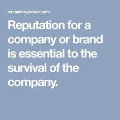 Reputation for a company or brand is essential to the survival of the company.
