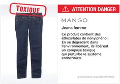#Mango jeans: This product contains nonylphenol ethoxylates, which break down in the environment to form toxic, hormone-disrupting chemicals.