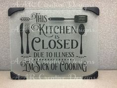 Kitchen Is Closed Glass Cutting Board by AARCreativeDesigns