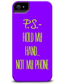 """Hold my hand not my phone"" P.S.- I made this...Collection  http://cellairis.com/psimadethis"