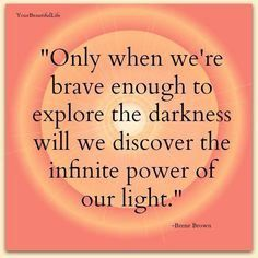 "Brene Brown ""Only when we're brave enough to explore the darkness will we discover the infinite power of our light."" Find your light. Great Quotes, Quotes To Live By, Inspirational Quotes, Motivational, Awesome Quotes, Change Quotes, Brene Brown Zitate, Mental Health Advocacy, Brene Brown Quotes"