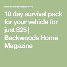 10 day survival pack for your vehicle for just $25 | Backwoods Home Magazine