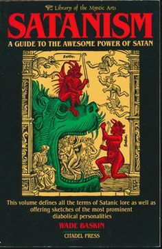 """""""Satanism: A Guide to the Awesome Power of Satan"""" - Wade Baskin"""