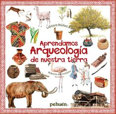 Aprendamos arqueología de nuestra tierra Rooster, Animals, Libros, Illustrations, Earth, Parts Of The Mass, Museums, Historia, Animaux