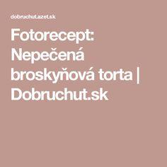 Fotorecept: Nepečená broskyňová torta | Dobruchut.sk