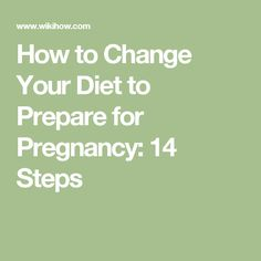 How to Change Your Diet to Prepare for Pregnancy: 14 Steps