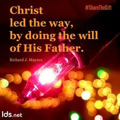 #ElderMaynes #ShareTheGift Christ set the example by doing Father's will.