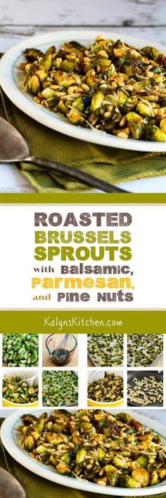 Your guests will swoon over Roasted Brussels Sprouts Recipe with Balsamic, Parmesan, and Pine Nuts, and these tasty brussels sprouts are low-carb, gluten-free, South Beach Diet friendly, and perfect for Meatless Monday or Thanksgiving. [found on KalynsKitchen.com]