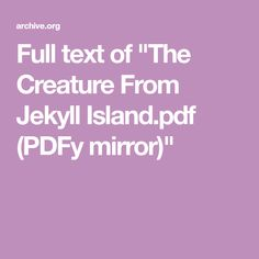 """Full text of """"The Creature From Jekyll Island. Federal Reserve System, Jekyll Island, Competition, Creatures, Pdf, Mirror, Club, Books, Libros"""