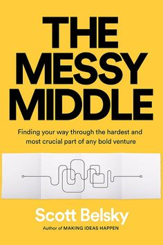 The Messy Middle: Finding Your Way Through the Hardest and Most Crucial Part of Any Bold Venture, The Messy Middle: Finding Your Way Through the Hardest and Most Crucial Part of Any Bold Venture Scott Belsky (Author) Release Date: October 2018 Buy Got Books, Books To Read, Reading Online, Books Online, Inspirational Books, What To Read, Free Reading, Happy Reading, Reading Books