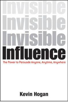 Invisible Influence, by Kevin Hogan - 20 Essential Books To Supercharge Your Productivity