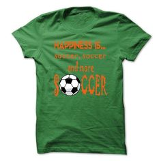 Limited Edition Happiness is soccer, soccer and more soccer T-Shirts, Hoodies (19$ ==►► Shopping Here!)