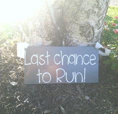 Last Chance to Run Sign Wedding Signs Here by BlissfullyHomemade