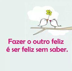 Fazer o outro felz, e ser feliz...