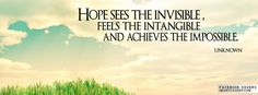 Hope sees the invisible feels the intangible  And achieves the impossible
