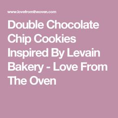 Double Chocolate Chip Cookies Inspired By Levain Bakery - Love From The Oven
