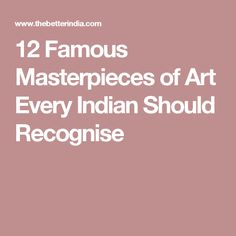 12 Famous Masterpieces of Art Every Indian Should Recognise