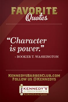 """Character is power.""—Booker T. Washington"